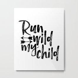 Nursery Quote Run Wild My Child Quote Funny Wall Art Kids Room Art Nursery Printable Nursery Decor Metal Print