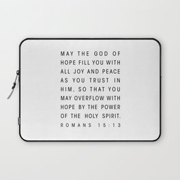 MAY THE GOD OF HOPE FILL YOU WITH ALL JOY AND PEACE AS YOU TRUST IN HIM, SO THAT YOU MAY OVERFLOW WITH HOPE BY THE POWER OF THE HOLY SPIRIT. ROMANS 15:13 Laptop Sleeve