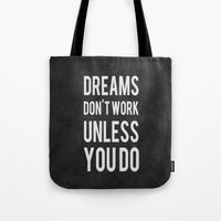 dreams Tote Bags featuring Dreams Don't Work Unless You Do by Kimsey Price