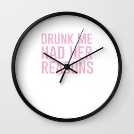 Drunk Me had Her Reasons Trust Her Judgement Wall Clock