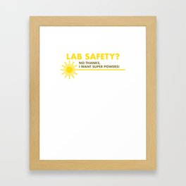 Funny Lab Safety I Want Super Powers Framed Art Print