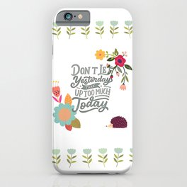 Don't Let Yesterday Take Up Too Much Today iPhone Case