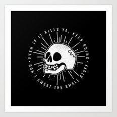Even if it kills ya' Art Print