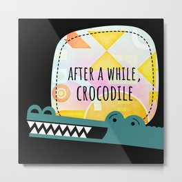 After a While, Crocodile Metal Print