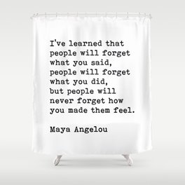 People Will Never Forget How You Made Them Feel, Maya Angelou Quote Shower Curtain