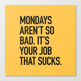 Mondays aren't so bad. It's your job that sucks. Canvas Print