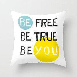 Be free be true be you Throw Pillow