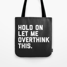 Overthink This Funny Quote Tote Bag