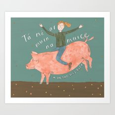 I'm On the Pig's Back Art Print