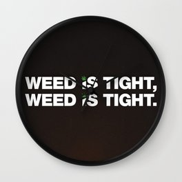 Weed is Tight Wall Clock