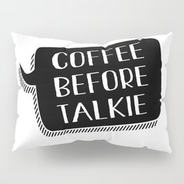 COFFEE BEFORE TALKIE Pillow Sham
