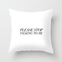 Please Stop Talking To Me Throw Pillow