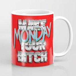 Make Monday Your Bitch  Coffee Mug