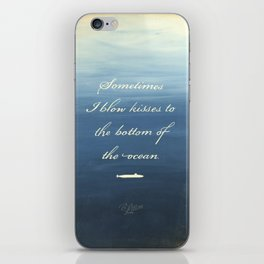 Sometimes I Blow Kisses to the Bottom of the Ocean iPhone Skin