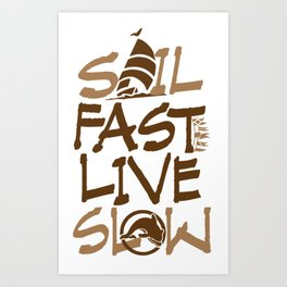 Sail Fast Live Slow boating t-shirt for the sailor Art Print