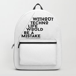 Without Techno Life Would be a Mistake Backpack