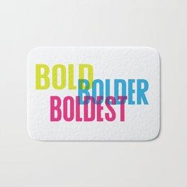 Bold. Be bold. Bath Mat