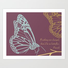 If nothing ever changed, there'd be no butterflies.  (purple) Art Print