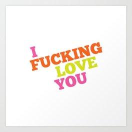 I Fucking Love You Art Print