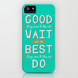 The Best Things Come To Those Who Do iPhone Case