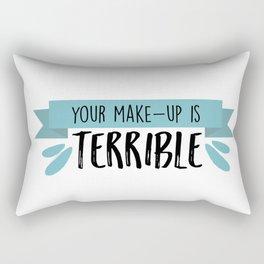 your makeup is terrible Rectangular Pillow