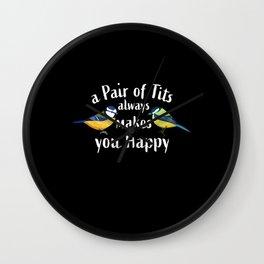 Tits always make you happy Bird Gift Wall Clock