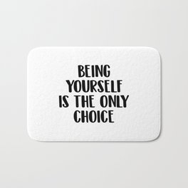 Being yourself os the only choice Bath Mat