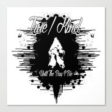 True/Kind: Until The Day I Die Canvas Print