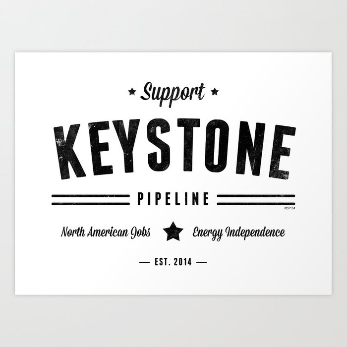 Support The Keystone Pipeline Art Print