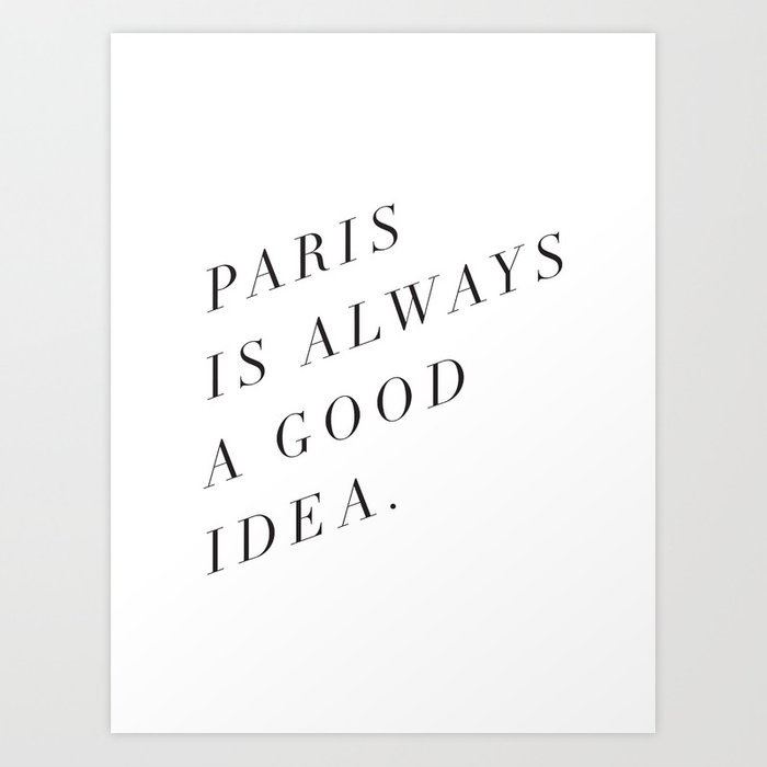 Paris Is Always A Good Idea Art Print By Notetoself Society6