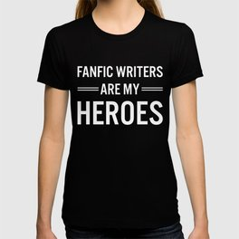 Fanfic Writers Are My Heros 2 T-shirt