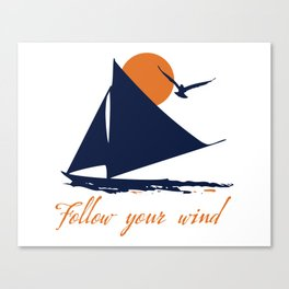 Follow your winds (sail boat) Canvas Print