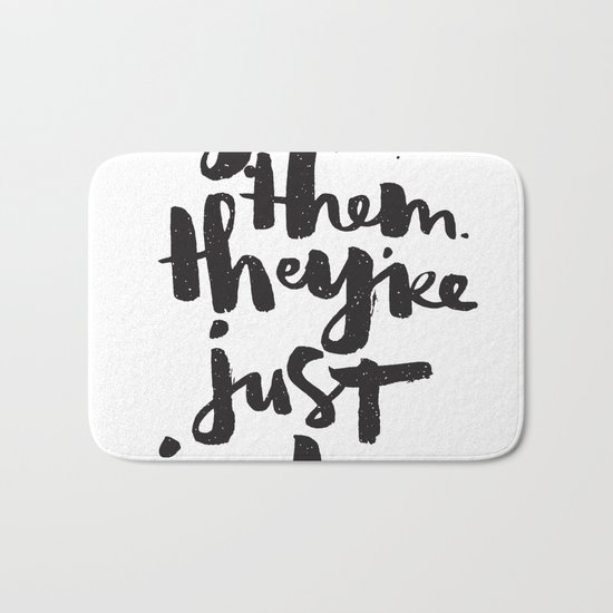 Ignore them. They're just jealous. Bath Mat