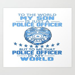 MY SON IS POLICE OFFICER Art Print