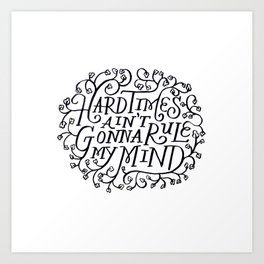 Hard Times Aint Gonna Rule My Mind Art Print