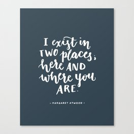 I exist in two places. Margaret Atwood quote. Hand Lettering. Canvas Print