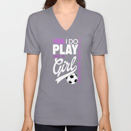 Yes I Play Like A Girl Soccer Unisex V-Neck