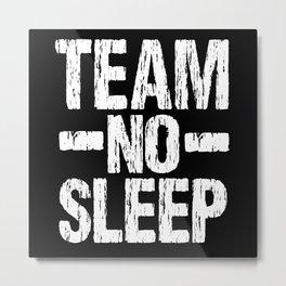 Team No Sleep Metal Print