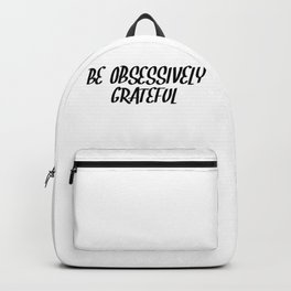 be obsessively grateful Backpack