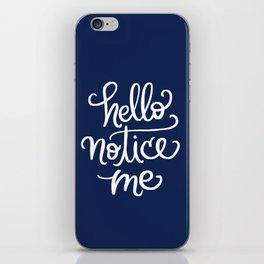 Hello, Notice Me!!! iPhone Skin