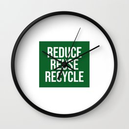 REDUCE REUSE RECYCLE - go green Wall Clock