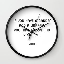 If you have a garden and a library, you have everything you need. Cicero quotes Wall Clock