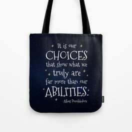 IT IS OUR CHOICES THAT SHOW WHAT WE TRULY ARE - HP2 DUMBLEDORE QUOTE Tote Bag