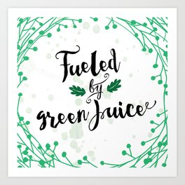Fueled by Green Juice Art Print