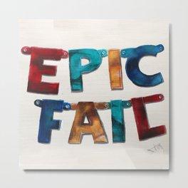 Epic Fail ,  motivational typography , celebrate failures Metal Print