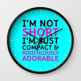 I'm Not Short I'm Just Compact & Ridiculously Adorable (Cyan) Wall Clock