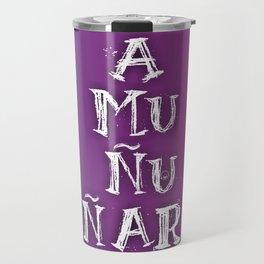 """Amuñuñar"" Travel Mug"
