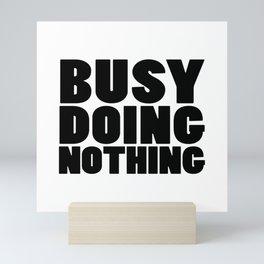 Busy Doing Nothing Mini Art Print