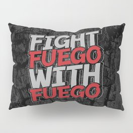 Fight Fuego With Fuego Pillow Sham