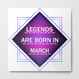 Legends are born in march Metal Print